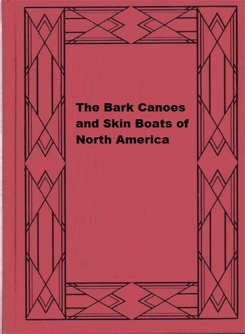 The Bark Canoes and Skin Boats of North America ebook by Howard Irving Chapelle