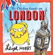 Mr Chicken Lands on London ebook by Leigh Hobbs