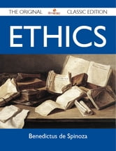 Ethics - The Original Classic Edition ebook by Spinoza Benedictus