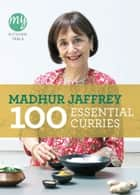 My Kitchen Table: 100 Essential Curries eBook by Madhur Jaffrey
