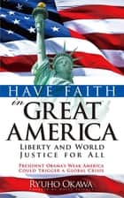 Have Faith in Great America - Liberty and World Justice for All ebook by Ryuho Okawa