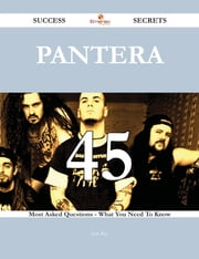 Pantera 45 Success Secrets - 45 Most Asked Questions On Pantera - What You Need To Know ebook by Jack Ray