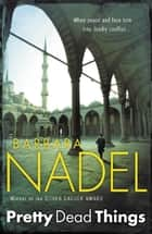 Pretty Dead Things (Inspector Ikmen Mystery 10) - A deadly crime thriller set in Istanbul ebook by Barbara Nadel