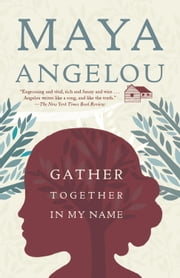 Gather Together in My Name ebook by Maya Angelou