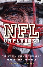 NFL Unplugged - The Brutal, Brilliant World of Professional Football ebook by Anthony L. Gargano