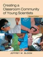Creating a Classroom Community of Young Scientists ebook by Jeffrey W. Bloom