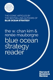 The Blue Ocean Strategy Reader - The iconic articles by bestselling authors W. Chan Kim and Renée Mauborgne ebook by W. Chan Kim