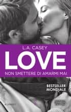 Love. Non smettere di amarmi mai ebook by L.A. Casey