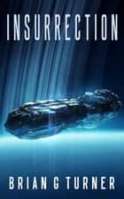 Insurrection - Destroyer Trilogy, #3 ebook by Brian G Turner