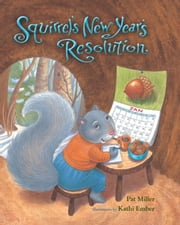 Squirrel's New Year's Resolution ebook by Pat Miller,Kathi Ember