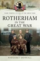 Rotherham in the Great War ebook by Margaret Drinkall