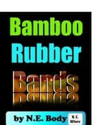 Bamboo Rubber Bands ebook by N.E.Body N.E.Where