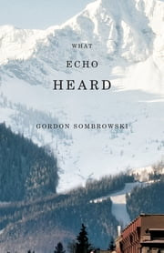 What Echo Heard ebook by Gordon Sombrowski