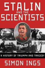 Stalin and the Scientists - A History of Triumph and Tragedy, 1905-1953 ebook by Simon Ings