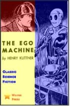 The Ego Machine ebook by Henry Kuttner