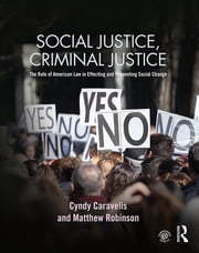 Social Justice, Criminal Justice - The Role of American Law in Effecting and Preventing Social Change ebook by Cyndy Caravelis,Matthew Robinson