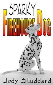 Sparky: Firehouse Dog ebook by Jody Studdard