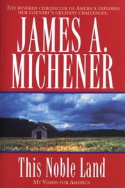 This Noble Land - My Vision for America ebook by James A. Michener,Steve Berry