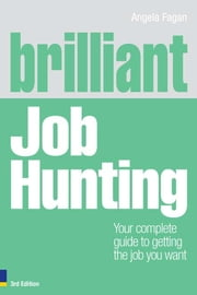 Brilliant Job Hunting - Your complete guide to getting the job you want ebook by Ms Angela Fagan