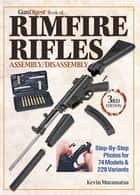 The Gun Digest Book of Rimfire Rifles Assembly/Disassembly - Step-by-Step Photos for 74 Models & 228 Variables ebook by Kevin Muramatsu