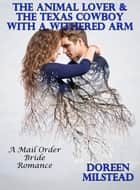 The Animal Lover & The Texas Cowboy With A Withered Arm: A Mail Order Bride Romance ebook by