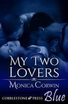 My Two Lovers ebook by Monica Corwin