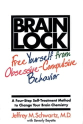 Brain Lock - Free Yourself from Obsessive-Compulsive Behavior ebook by Jeffrey M. Schwartz