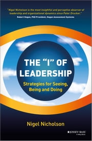 The I of Leadership - Strategies for Seeing, Being and Doing ebook by Nigel Nicholson