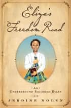 Eliza's Freedom Road - An Underground Railroad Diary ebook by Jerdine Nolen, Shadra Strickland