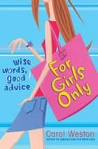 For Girls Only ebook by Carol Weston