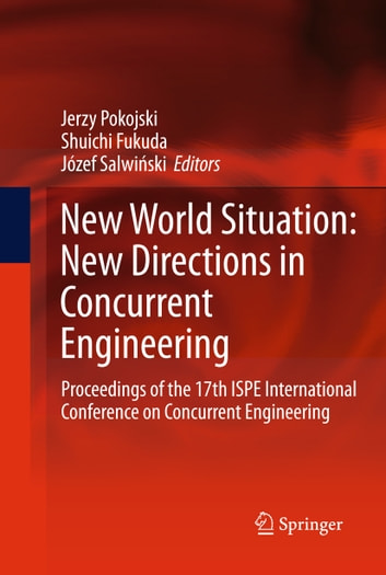 New World Situation: New Directions in Concurrent Engineering - Proceedings of the 17th ISPE International Conference on Concurrent Engineering ebook by