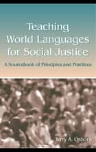 Teaching World Languages for Social Justice - A Sourcebook of Principles and Practices ebook by Terry A. Osborn