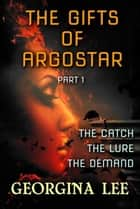 The Gifts of Argostar Part 1 ebook by Georgina Lee
