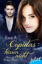 Cupidas küssen nicht - Romantic Fantasy ebook by Ewa A.