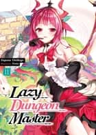 Lazy Dungeon Master: Volume 11 ebook by Supana Onikage