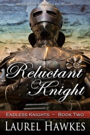 Reluctant Knight - Endless Knights, #2 ebook by Laurel Hawkes