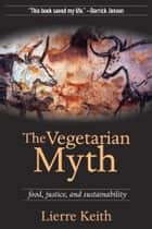 The Vegetarian Myth ebook by Lierre Keith
