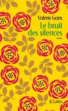 Le bruit des silences ebook by