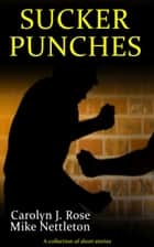 Sucker Punches ebook by Mike Nettleton, Carolyn J. Rose