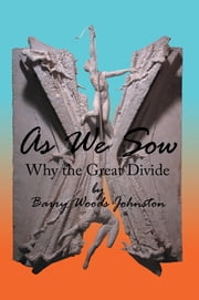 As We Sow - Why the Great Divide ebook by Barry Woods Johnston