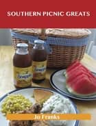 Southern Picnic Greats: Delicious Southern Picnic Recipes, The Top 94 Southern Picnic Recipes ebook by Jo Franks