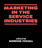 Marketing in the Service Industries - Marketing Service Inds ebook by G. R Foxall,Gordon Foxall