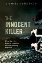 The Innocent Killer ebook by Michael Griesbach