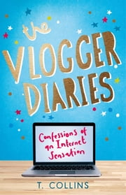 The Vlogger Diaries - Confessions of an Internet Sensation ebook by T. Collins