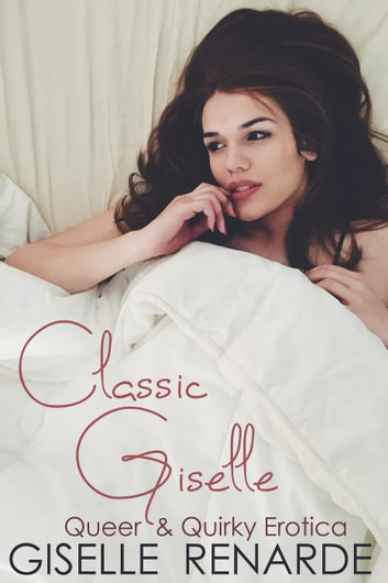 Classic Giselle: Queer and Quirky Erotica ebook by Giselle Renarde
