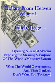 Dollars From Heaven, Volume I ebook by Caleb Jorge