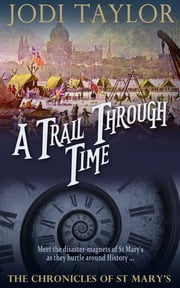 A Trail Through Time - The Chronicles of St. Mary's series ebook by Jodi Taylor