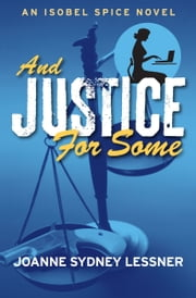 And Justice for Some - An Isobel Spice Novel ebook by Joanne Sydney Lessner