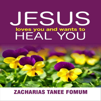 Jesus Loves You And Wants To Heal You audiobook by Zacharias Tanee Fomum
