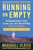 Running on Empty - An Ultramarathoner's Story of Love, Loss, and a Record-Setting Run Across Ameri ca ebook by Marshall Ulrich
